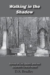 <br /> Walking in the Shadow: Stories of Life, Death, and the Southern Funeral Home