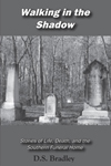 Walking in the Shadow: Stories of Life, Death, and the Southern Funeral Home